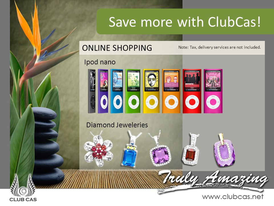 Save more with ClubCas! ONLINE SHOPPING Note: Tax, delivery services are not included. Diamond Jeweleries Ipod nano