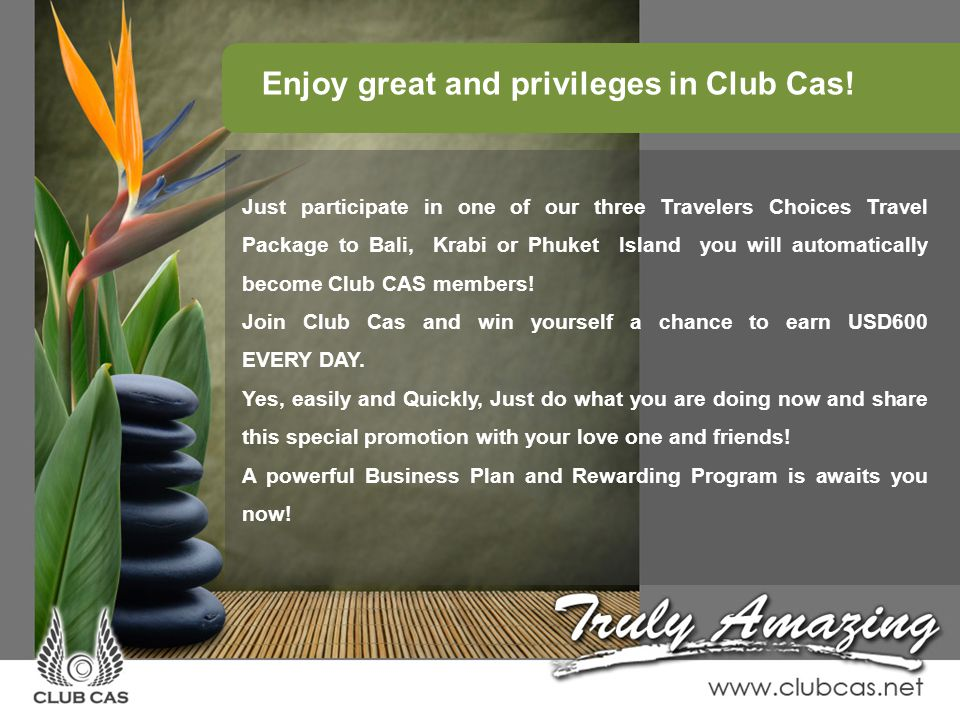 Enjoy great and privileges in Club Cas! Just participate in one of our three Travelers Choices Travel Package to Bali, Krabi or Phuket Island you will
