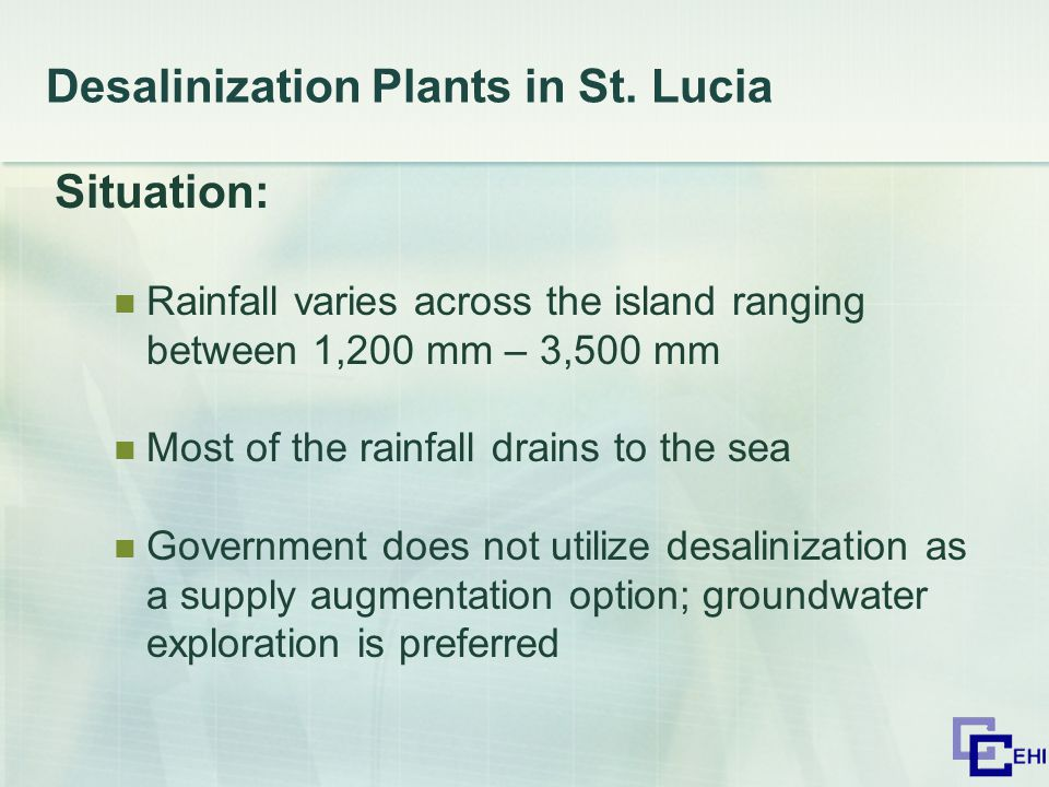 Desalinization Plants in St. Lucia Situation: Rainfall varies across the island ranging between 1,200 mm – 3,500 mm Most of the rainfall drains to the