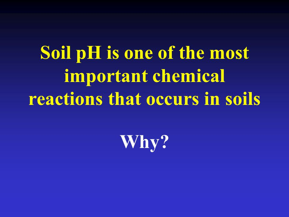 Soil pH is one of the most important chemical reactions that occurs in soils Why?