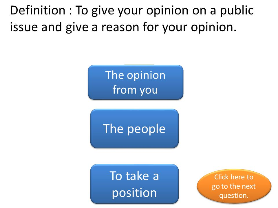Definition : To give your opinion on a public issue and give a reason for your opinion.
