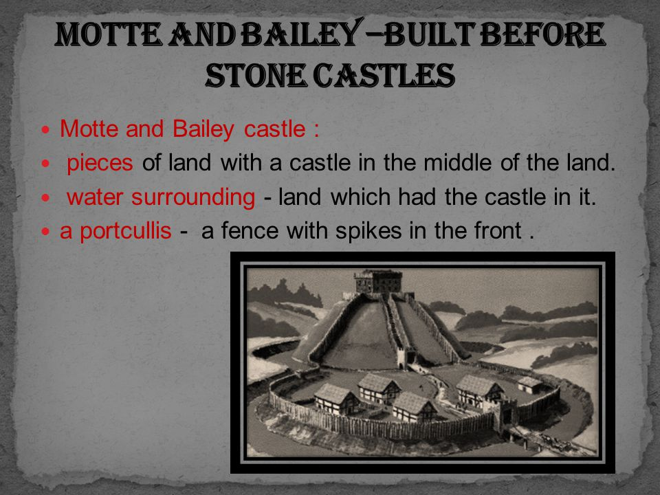 Motte and Bailey castle : pieces of land with a castle in the middle of the land.