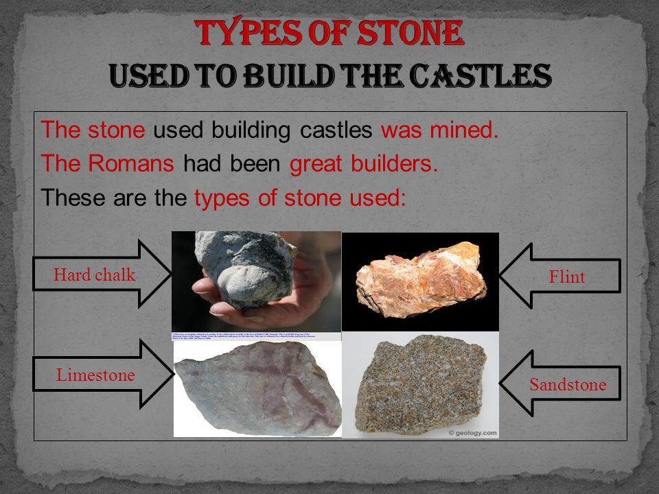 The stone used building castles was mined. The Romans had been great builders.