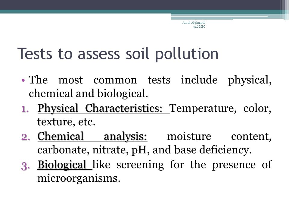 Tests to assess soil pollution The most common tests include physical, chemical and biological. 1.Physical Characteristics: 1.Physical Characteristics