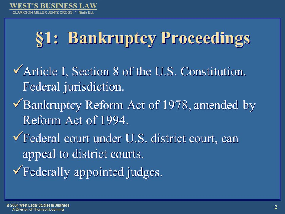© 2004 West Legal Studies in Business A Division of Thomson Learning 3 Types of Bankruptcy Relief [1] Bankruptcy code has 8 chapters.