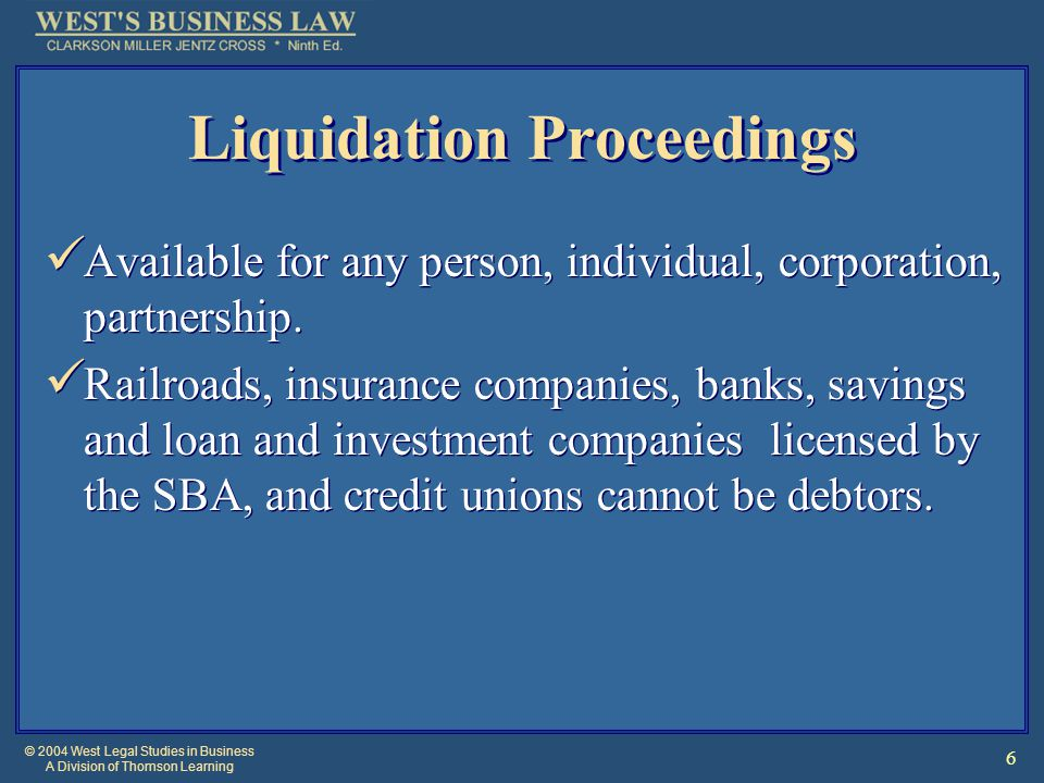 © 2004 West Legal Studies in Business A Division of Thomson Learning 6 Liquidation Proceedings Available for any person, individual, corporation, partnership.