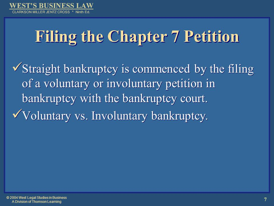© 2004 West Legal Studies in Business A Division of Thomson Learning 8 Voluntary Petition [1] Petitioner must understand there are other chapters available.
