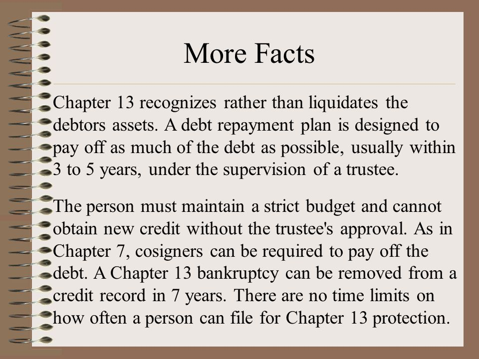 More Facts Chapter 13 recognizes rather than liquidates the debtors assets.
