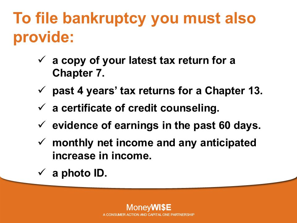 To file bankruptcy you must also provide: a copy of your latest tax return for a Chapter 7.