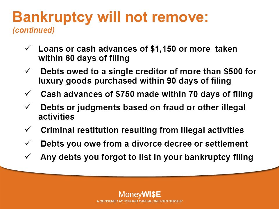 Bankruptcy will not remove: (continued) Loans or cash advances of $1,150 or more taken within 60 days of filing Debts owed to a single creditor of mor