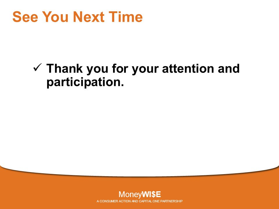 See You Next Time Thank you for your attention and participation.