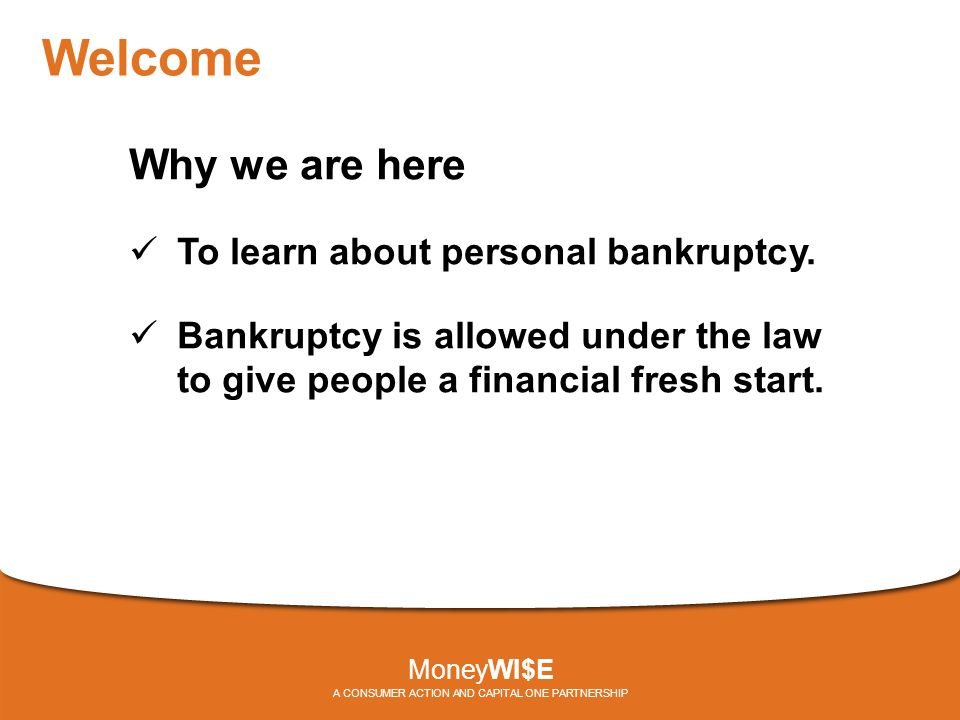 Welcome Why we are here To learn about personal bankruptcy.
