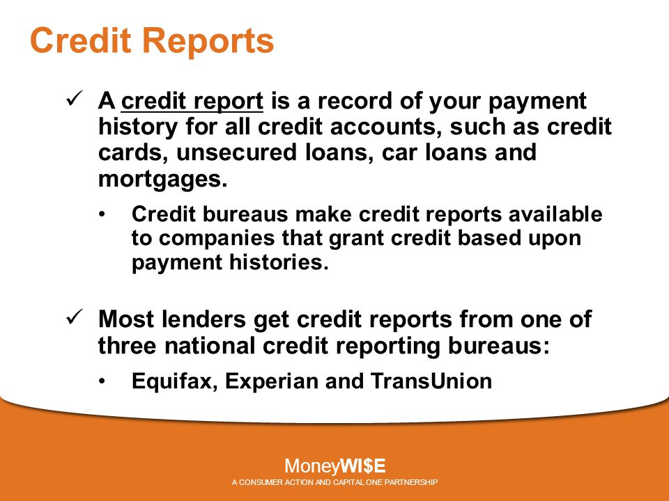 Credit Reports A credit report is a record of your payment history for all credit accounts, such as credit cards, unsecured loans, car loans and mortg