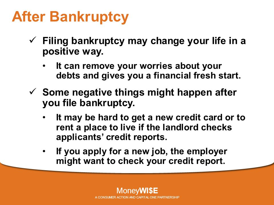 After Bankruptcy Filing bankruptcy may change your life in a positive way. It can remove your worries about your debts and gives you a financial fresh