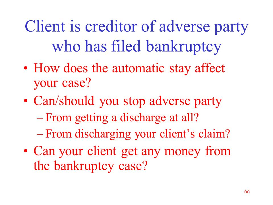 65 How a previous bankruptcy may affect current case You may not be able to proceed with the lawsuit Who owns the lawsuit? Can the other side use judi