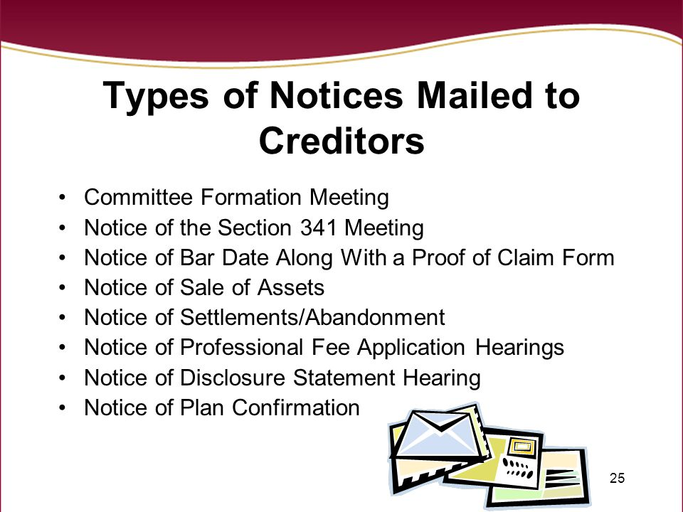 25 Types of Notices Mailed to Creditors Committee Formation Meeting Notice of the Section 341 Meeting Notice of Bar Date Along With a Proof of Claim F