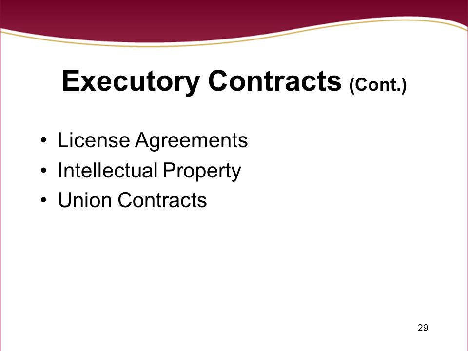 29 Executory Contracts (Cont.) License Agreements Intellectual Property Union Contracts