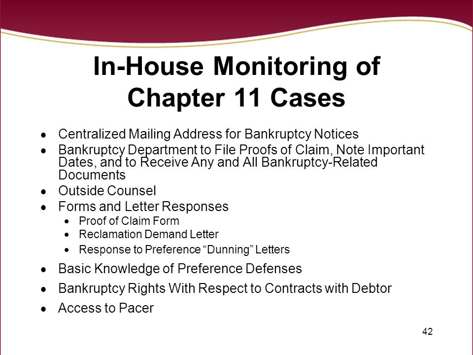 42 In-House Monitoring of Chapter 11 Cases  Centralized Mailing Address for Bankruptcy Notices  Bankruptcy Department to File Proofs of Claim, Note