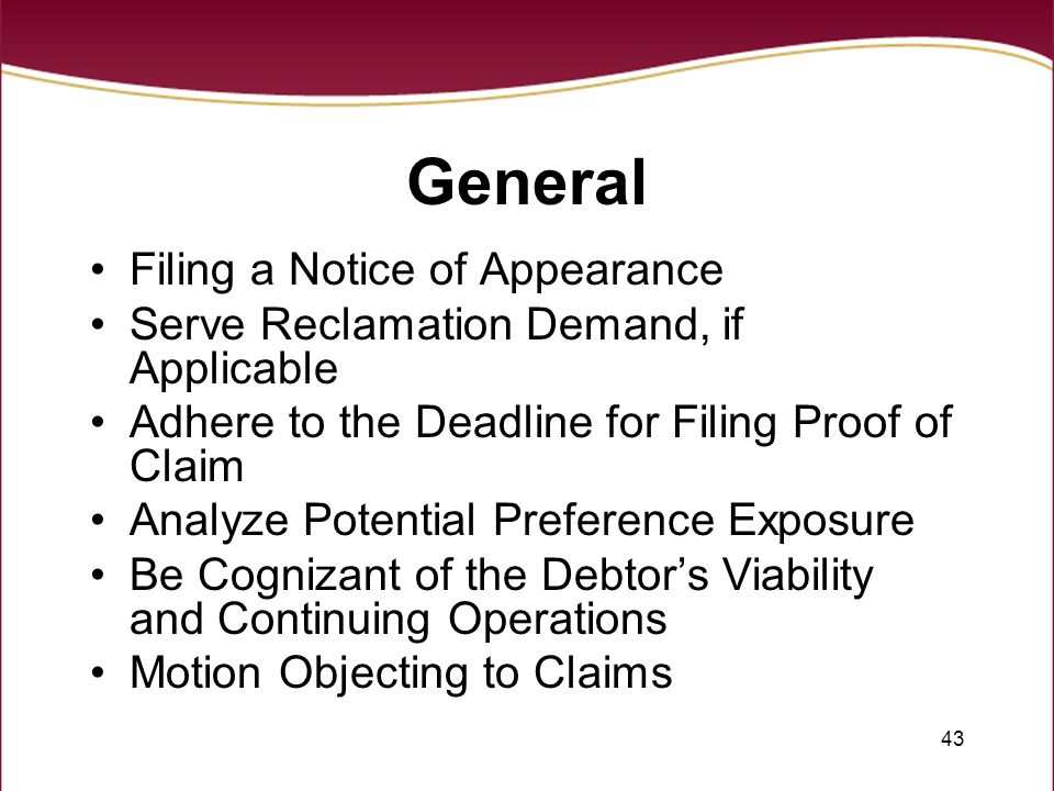 43 General Filing a Notice of Appearance Serve Reclamation Demand, if Applicable Adhere to the Deadline for Filing Proof of Claim Analyze Potential Pr