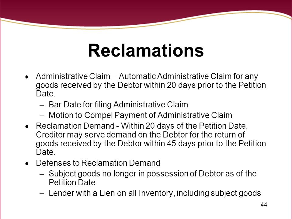 44 Reclamations  Administrative Claim – Automatic Administrative Claim for any goods received by the Debtor within 20 days prior to the Petition Date
