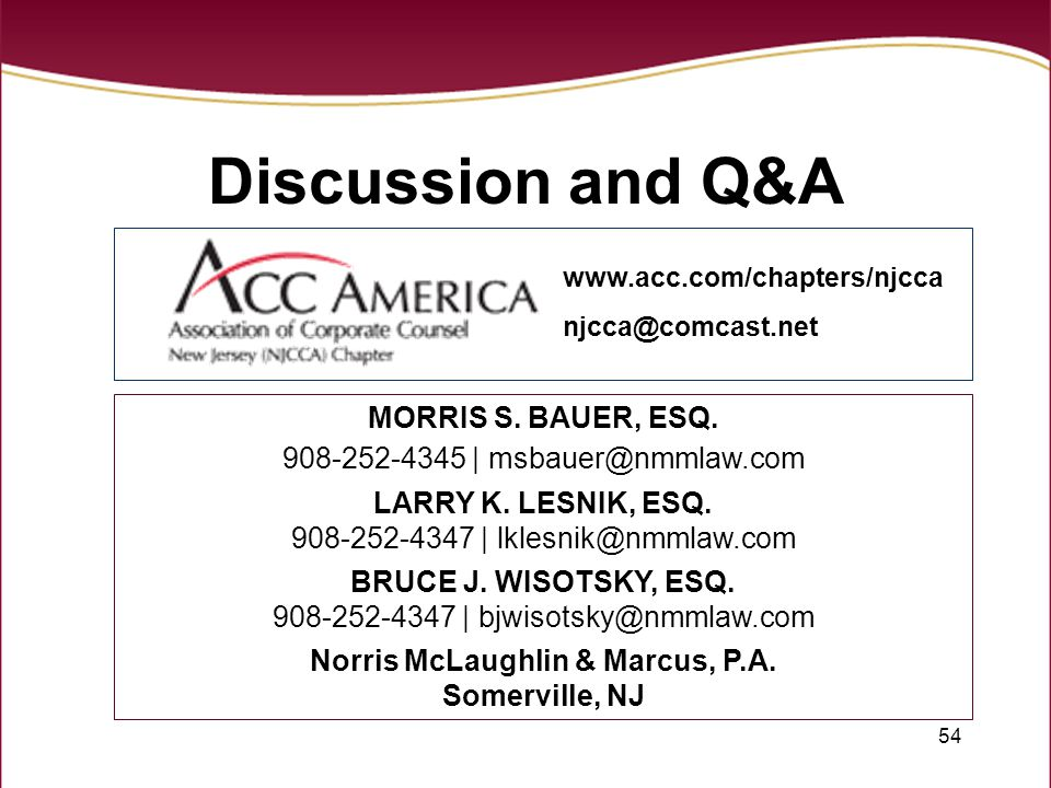 54 Discussion and Q&A MORRIS S. BAUER, ESQ. 908-252-4345 | msbauer@nmmlaw.com LARRY K. LESNIK, ESQ. 908-252-4347 | lklesnik@nmmlaw.com BRUCE J. WISOTS