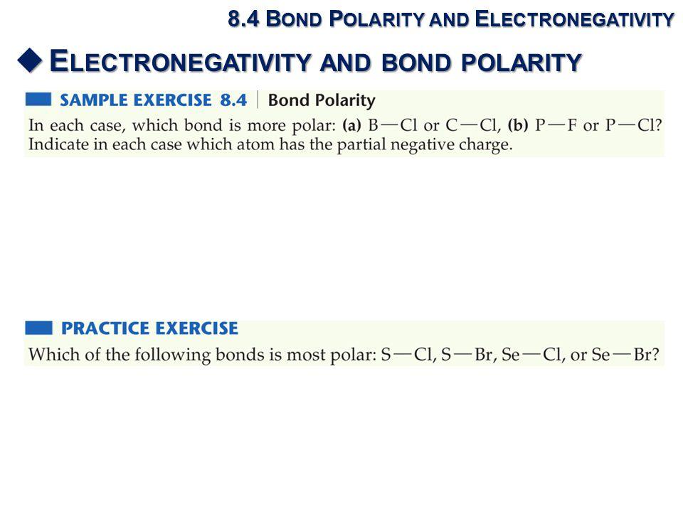 8.4 B OND P OLARITY AND E LECTRONEGATIVITY  E LECTRONEGATIVITY AND BOND POLARITY