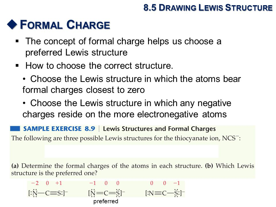  The concept of formal charge helps us choose a preferred Lewis structure  How to choose the correct structure.