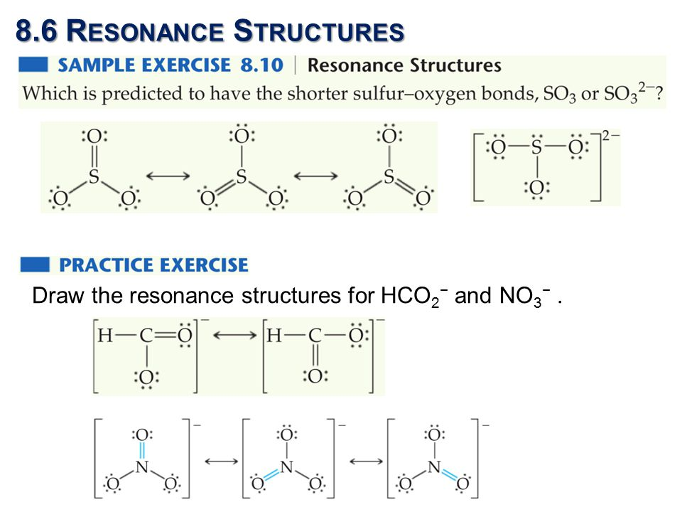 Draw the resonance structures for HCO 2 − and NO 3 −.
