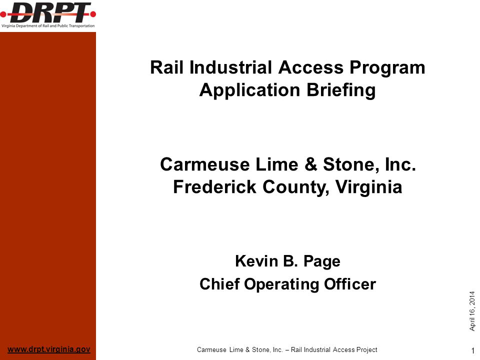 www.drpt.virginia.gov April 16, 2014 Carmeuse Lime & Stone, Inc. – Rail Industrial Access Project 1 Rail Industrial Access Program Application Briefin