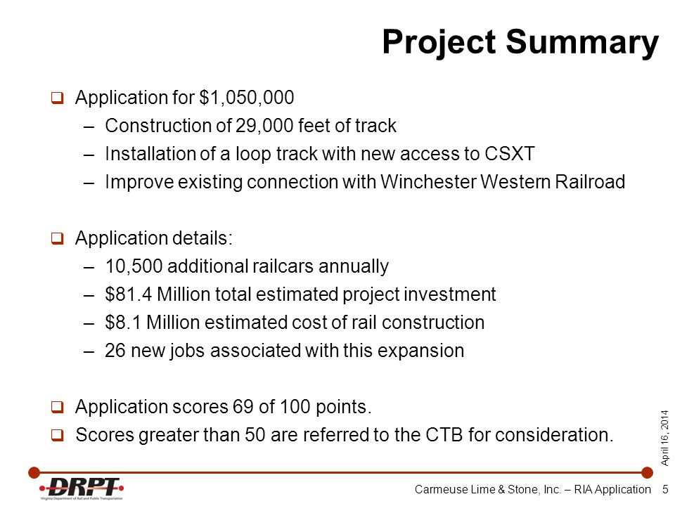 April 16, 2014 Carmeuse Lime & Stone, Inc. – RIA Application 5 Project Summary  Application for $1,050,000 –Construction of 29,000 feet of track –Ins