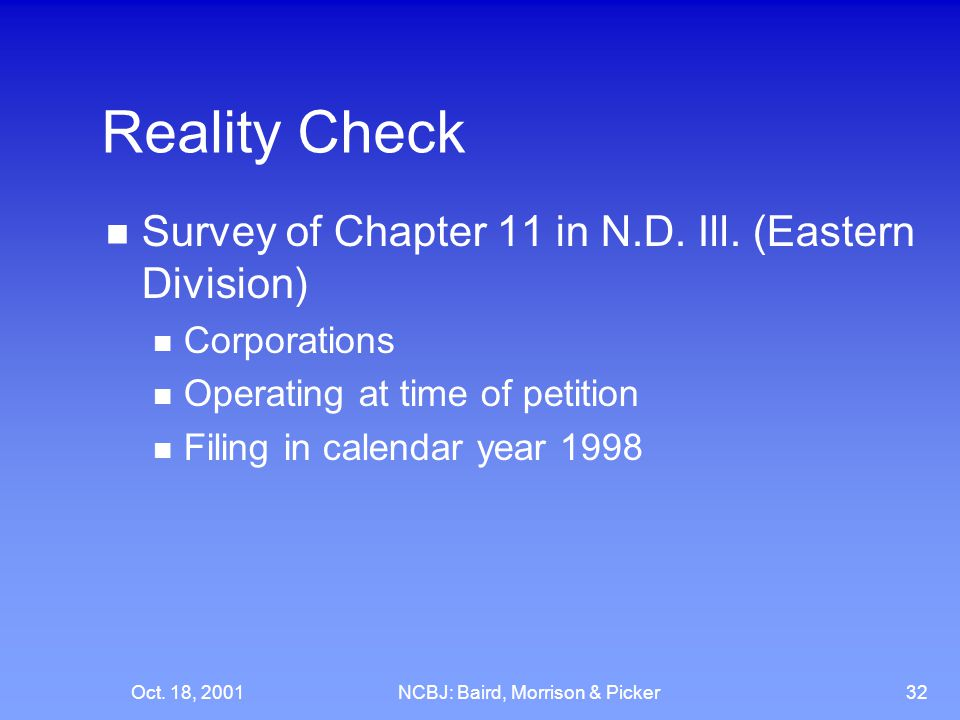 Oct. 18, 2001NCBJ: Baird, Morrison & Picker32 Reality Check Survey of Chapter 11 in N.D.