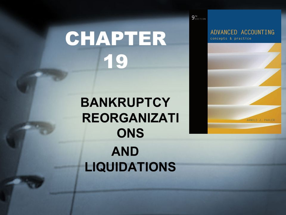CHAPTER 19 BANKRUPTCY REORGANIZATI ONS AND LIQUIDATIONS