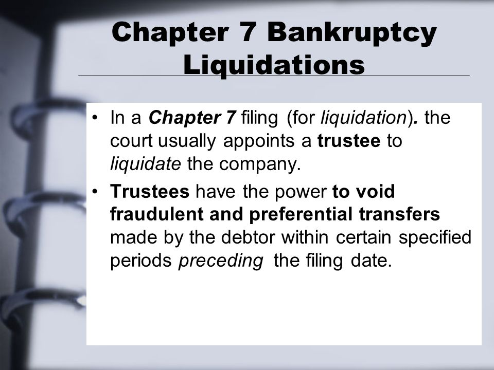 Chapter 7 Bankruptcy Liquidations In a Chapter 7 filing (for liquidation).