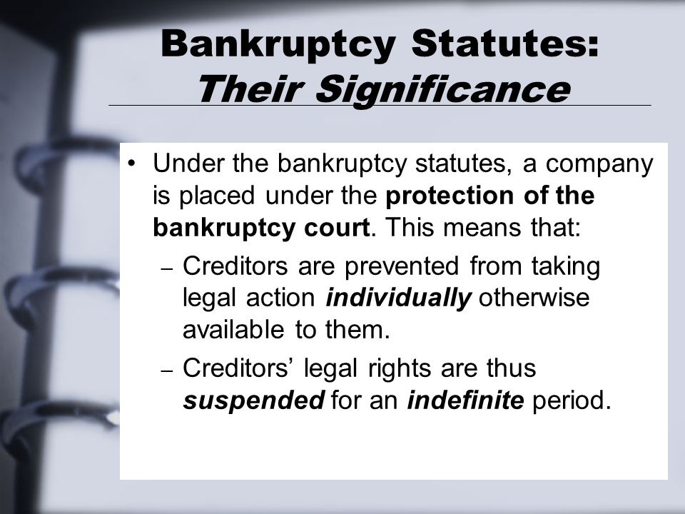 Bankruptcy Statutes: Their Significance When a corporation is in bankruptcy proceedings, the bankruptcy judge controls the company.