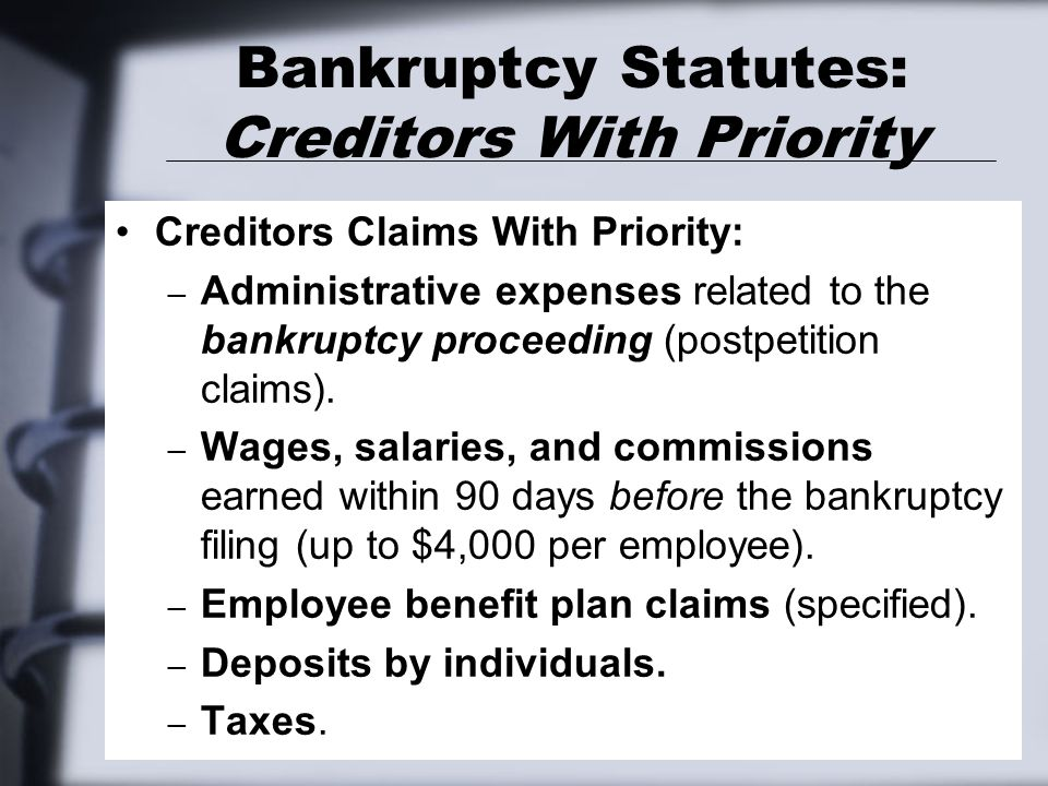 Bankruptcy Statutes: Creditors With Priority Creditors Claims With Priority: – Administrative expenses related to the bankruptcy proceeding (postpetition claims).