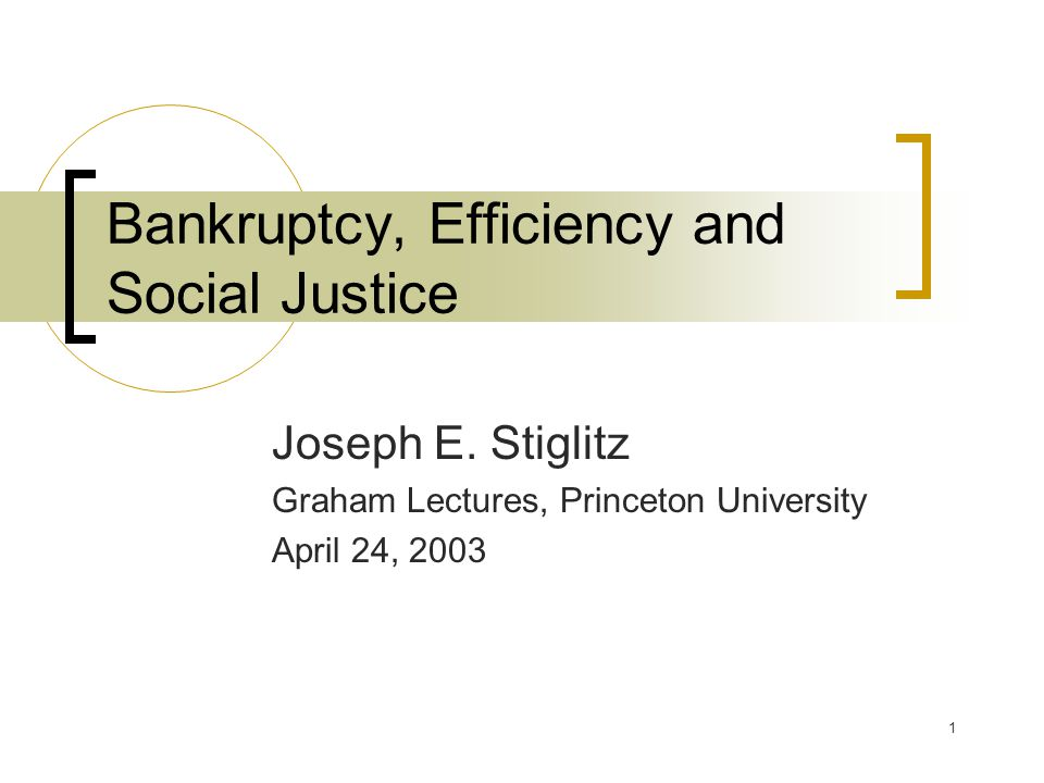 1 Bankruptcy, Efficiency and Social Justice Joseph E.