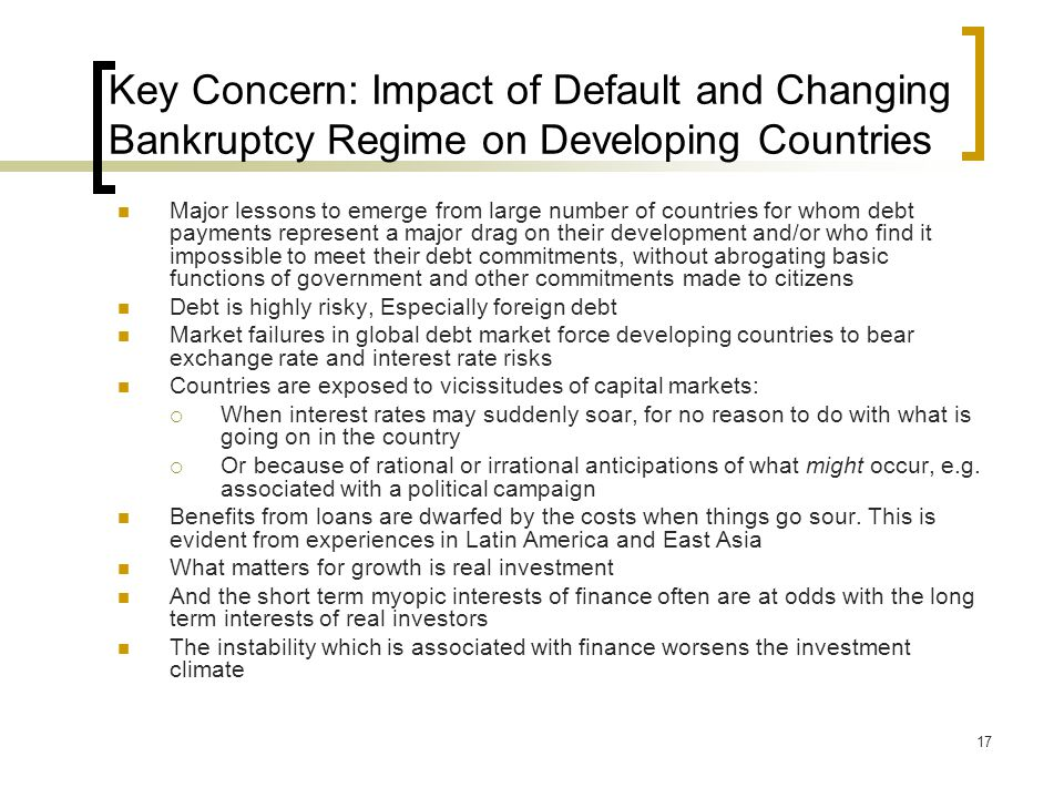 17 Key Concern: Impact of Default and Changing Bankruptcy Regime on Developing Countries Major lessons to emerge from large number of countries for wh