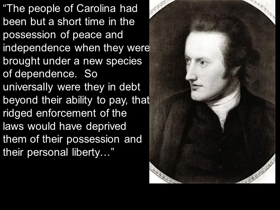 The people of Carolina had been but a short time in the possession of peace and independence when they were brought under a new species of dependence.