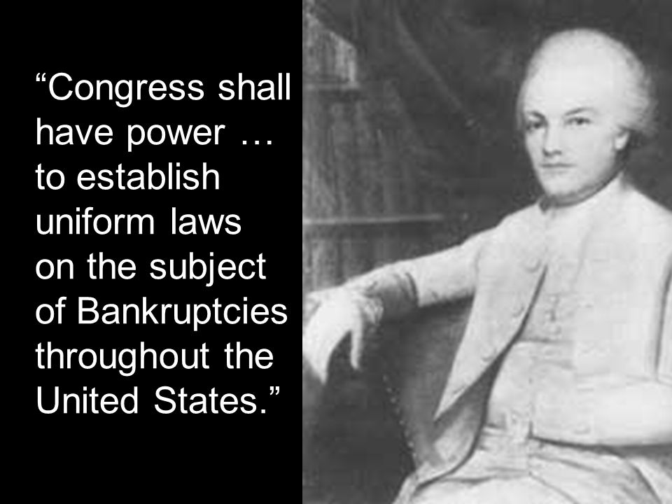 Congress shall have power … to establish uniform laws on the subject of Bankruptcies throughout the United States.