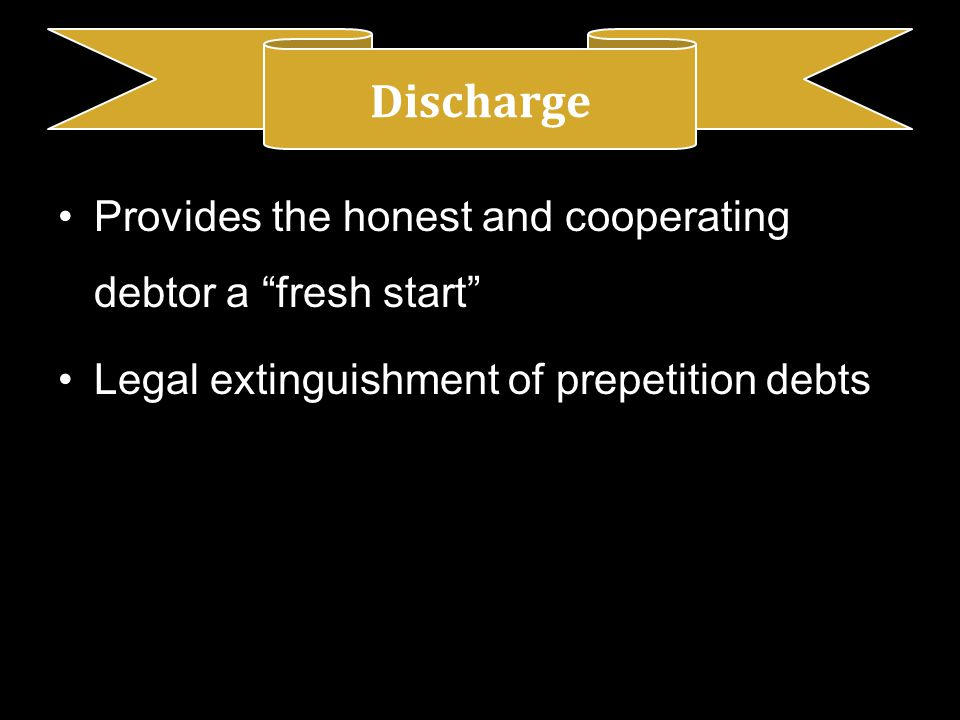 Provides the honest and cooperating debtor a fresh start Legal extinguishment of prepetition debts Discharge