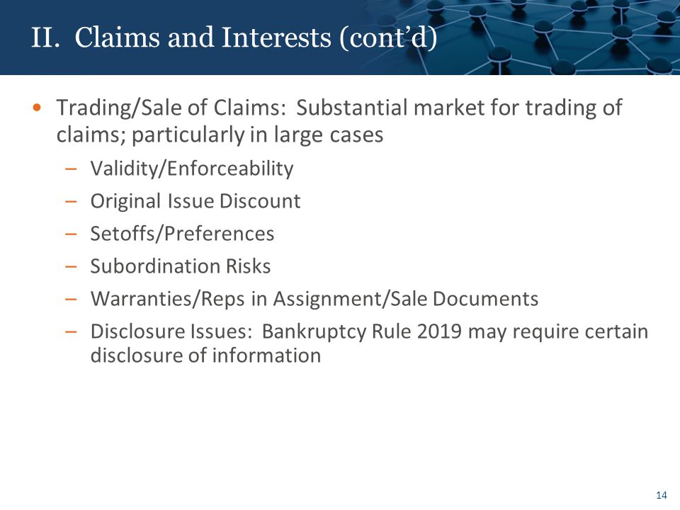 II. Claims and Interests (cont'd) Trading/Sale of Claims: Substantial market for trading of claims; particularly in large cases –Validity/Enforceabili