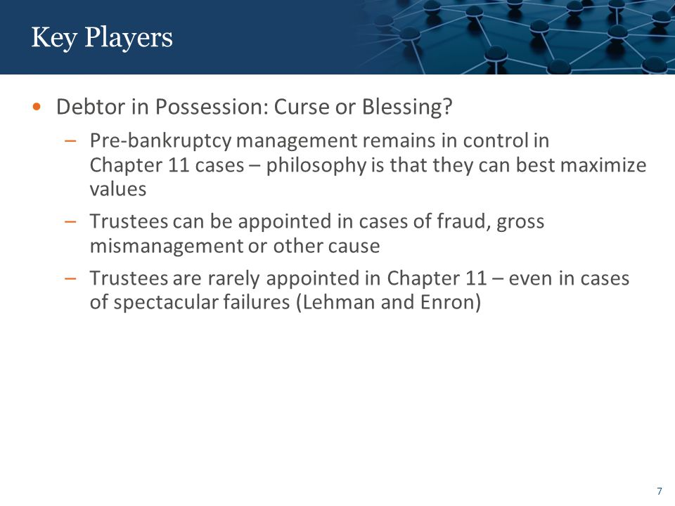 7 Key Players Debtor in Possession: Curse or Blessing.