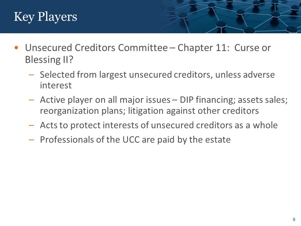 8 Key Players Unsecured Creditors Committee – Chapter 11: Curse or Blessing II.