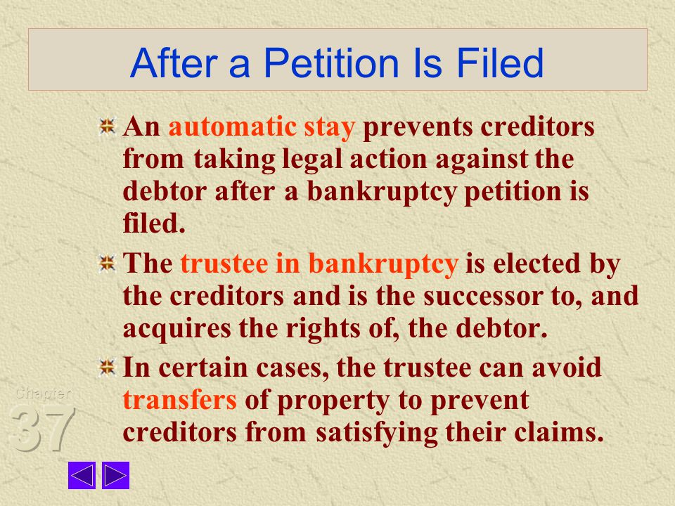 After a Petition Is Filed An automatic stay prevents creditors from taking legal action against the debtor after a bankruptcy petition is filed.