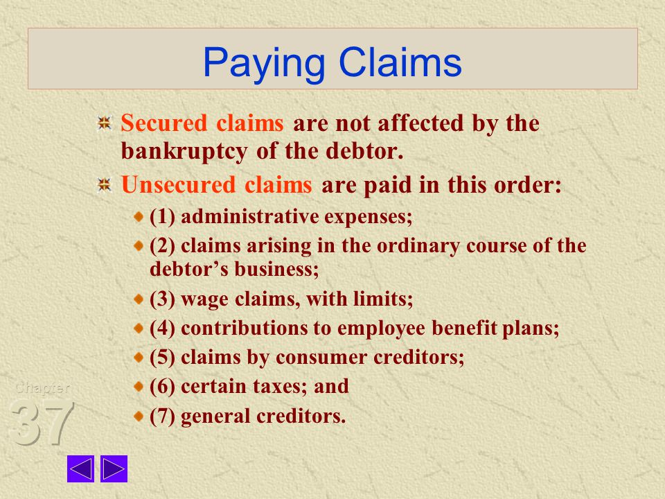 Paying Claims Secured claims are not affected by the bankruptcy of the debtor.