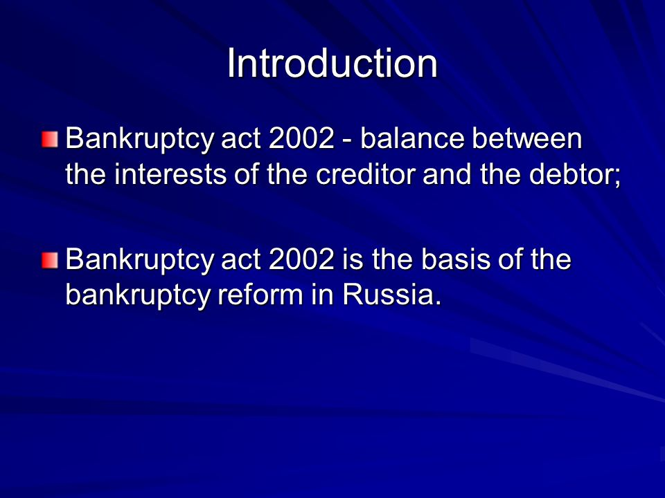 Introduction Bankruptcy act 2002 - balance between the interests of the creditor and the debtor; Bankruptcy act 2002 is the basis of the bankruptcy reform in Russia.
