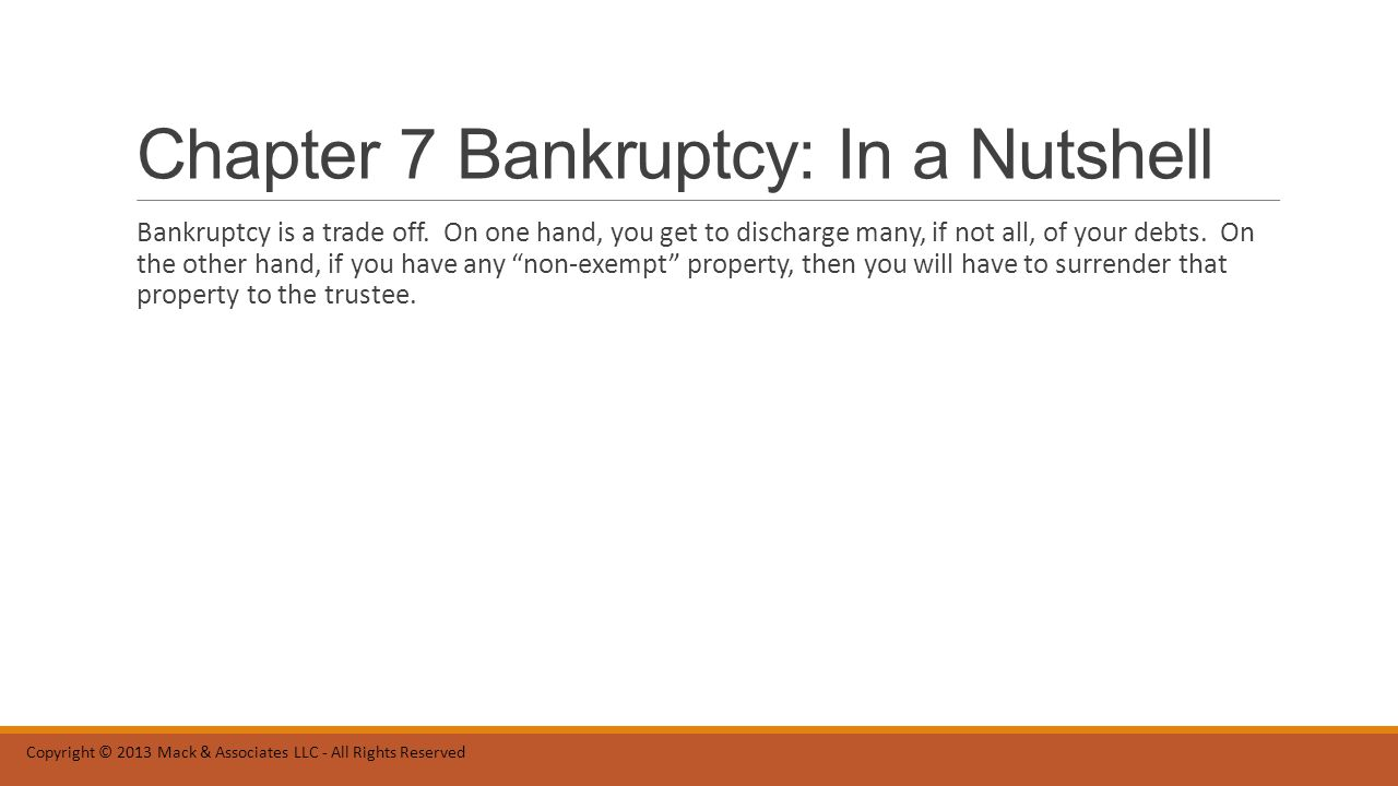 Chapter 7 Bankruptcy: In a Nutshell Bankruptcy is a trade off.