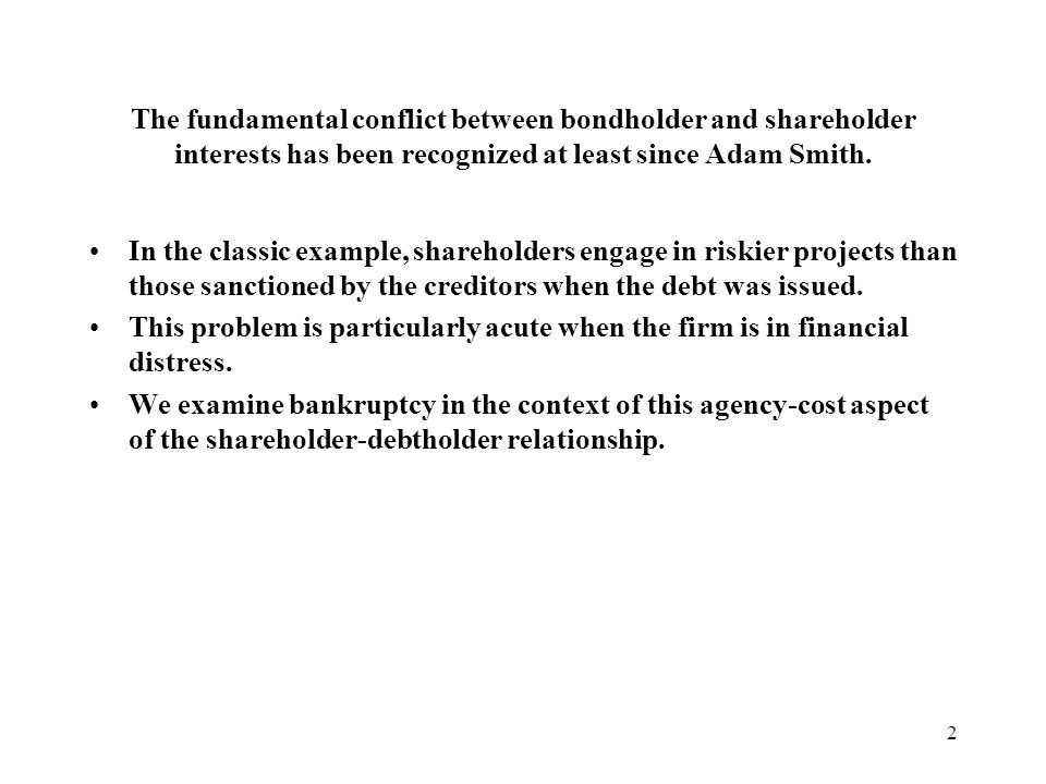 2 The fundamental conflict between bondholder and shareholder interests has been recognized at least since Adam Smith.