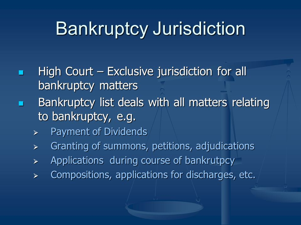 Bankruptcy Jurisdiction High Court – Exclusive jurisdiction for all bankruptcy matters High Court – Exclusive jurisdiction for all bankruptcy matters