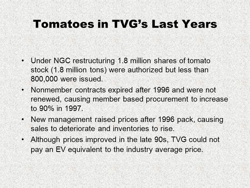 Tomatoes in TVG's Last Years Under NGC restructuring 1.8 million shares of tomato stock (1.8 million tons) were authorized but less than 800,000 were